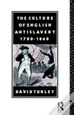 Culture Of English Antislavery, 1780-1860