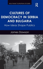 Cultures Of Democracy In Serbia And Bulgaria