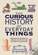 Curious History Of Everyday Things