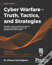 Cyber Warfare - Truth, Tactics, And Strategies