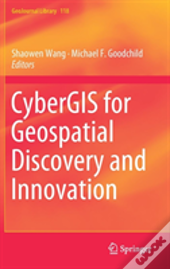 Cybergis For Geospatial Discovery And Innovation