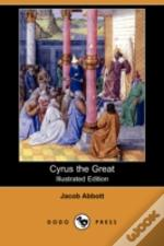 Cyrus The Great (Illustrated Edition) (Dodo Press)