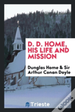 D. D. Home, His Life And Mission
