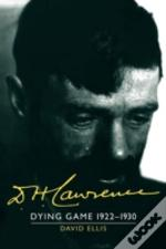 D. H. Lawrence: Dying Game 1922-1930: Volume 3