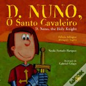 D. Nuno, O Santo Cavaleiro - D. Nuno, the Holy Knight