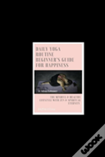 Daily Yoga Routine Beginner'S Guide For Happiness The Mindful & Healthy Lifestyle With Zen & Spiritual Eternity