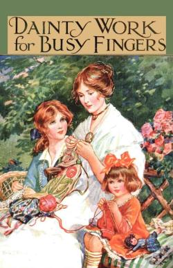 Wook.pt - Dainty Work For Busy Fingers - A Book Of Needlework, Knitting And Crochet For Girls