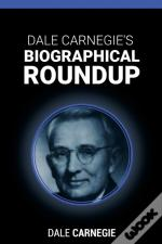 Dale Carnegie'S Biographical Roundup