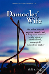 Damocles' Wife: The Inside Story Of Canc