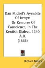 Dan Michel'S Ayenbite Of Inwyt: Or Remor