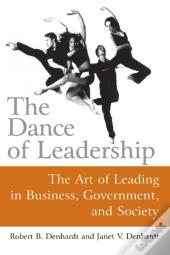 Dance Of Leadership: The Art Of Leading In Business, Government, And Society
