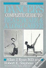 Dancer'S Complete Guide To Health Care And A Long Career