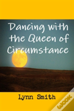 Dancing With The Queen Of Circumstance