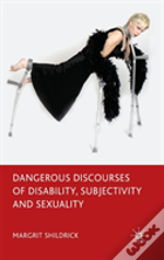 Dangerous Discourses Of Disability, Subjectivity And Sexuality