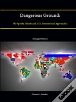 Dangerous Ground: The Spratly Islands And U.S. Interests And Approaches (Enlarged Edition)