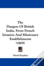 Dangers Of British India, From French Invasion And Missionary Establishments (1809)