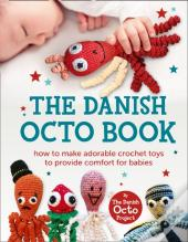 Danish Octo Book: How To Make Comforting Crochet Toys For Babies - The Official Guide