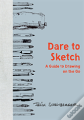 Dare To Sketch A Guide To Drawing On The