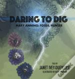 Daring To Dig: Mary Anning: Fossil Hunte