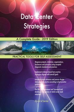 Wook.pt - Data Center Strategies A Complete Guide - 2019 Edition
