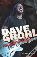 Dave Grohl: Nothing To Lose (4th Edition)