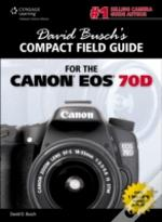 David Busch'S Compact Field Guide For The Canon Eos 70d:
