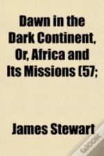 Dawn In The Dark Continent, Or, Africa A