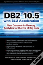 Db2 10.5 With Blu Acceleration: New Dynamic In-Memory Analytics For The Era Of Big Data