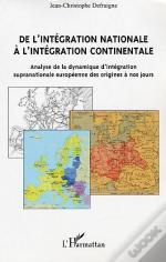 De L'Integration Nationale A L'Integration Continentale ; Analyse De La Dynamique D'Integration Supranationale Europeenn