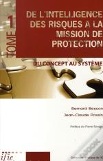 De L'Intelligence Des Risques À La Mission De Protection T.1