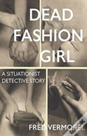 Dead Fashion Girl - A Situationist Detective Story