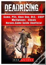 Dead Rising 4 Game, Ps4, Xbox One, Dlc, Coop, Multiplayer, Cheats, Heroes, Game Guide Unofficial