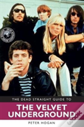 Dead Straight Guide To Lou Reed & Velved