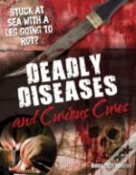 Deadly Diseases & Curious Cures