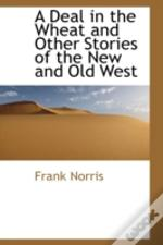 Deal In The Wheat And Other Stories Of The New And Old West
