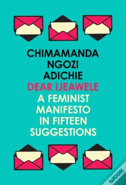 Wook.pt - Dear Ijeawele, Or A Feminist Manifesto In Fifteen Suggestions
