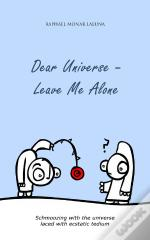 Dear Universe - Leave Me Alone