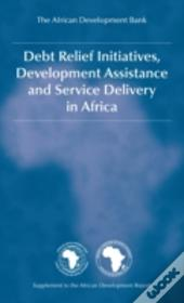 Debt Relief Initiatives, Development Assistance And Service Delivery In Africa