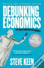 Debunking Economics  - Revised And Expanded Edition