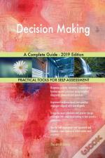 Decision Making A Complete Guide - 2019 Edition