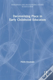 Decolonizing Place-Based Pedagogies In Early Childhood Education