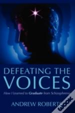Defeating The Voices - How I Learned To Graduate From Schizophrenia