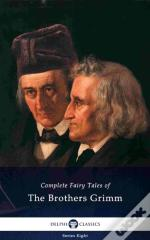 Delphi Complete Fairy Tales Of The Brothers Grimm (Illustrated)