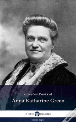 Wook.pt - Delphi Complete Works Of Anna Katharine Green Us (Illustrated)