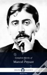 Delphi Complete Works Of Marcel Proust (Illustrated)