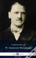 Delphi Complete Works Of W. Somerset Maugham (Illustrated)