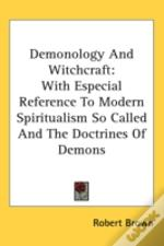Demonology And Witchcraft: With Especial