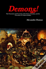 Demons! The Possession And Exorcism Of The Nuns Of Loudun, And The Execution Of Urbain Grandier