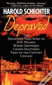 Depraved: The Definitive True Story Of H
