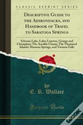 Descriptive Guide To The Adirondacks, And Handbook Of Travel To Saratoga Springs